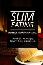 Slim Eating - Sweet & Savory Breads and Vegetarian Cookbook