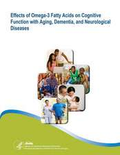 Effects of Omega-3 Fatty Acids on Cognitive Function with Aging, Dementia, and Neurological Diseases