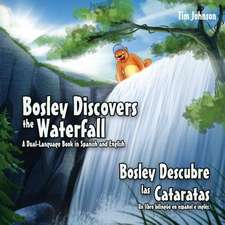 Bosley Discovers the Waterfall - A Dual Language Book in Spanish and English
