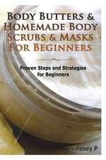 Body Butters & Homemade Body Scrubs & Masks for Beginners