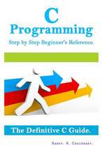 C Programming Step by Step Beginner's Reference