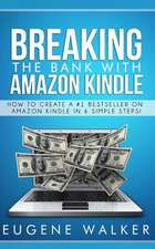 Breaking the Bank with Amazon Kindle - How to Create a Kindle Bestseller in 6 Simple Steps