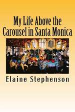 My Life Above the Carousel in Santa Monica