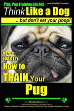 Pug, Pug Training AAA Akc - Think Like a Dog, But Don?t Eat Your Poop!