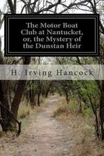 The Motor Boat Club at Nantucket, Or, the Mystery of the Dunstan Heir
