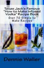 "Texas Jack's Famous ""How to Make Infused Vodka"" Recipe Book"