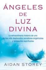 Angeles de Luz Divina (Angels of Divine Light Spanish Edition):  La Extraordinaria Historia de Uno de Los Mas Destacados Sanadores Angelicales y Terape