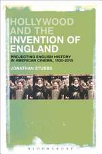 Hollywood and the Invention of England: Projecting the English Past in American Cinema, 1930-2017