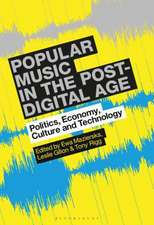 Popular Music in the Post-Digital Age: Politics, Economy, Culture and Technology