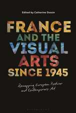 France and the Visual Arts since 1945: Remapping European Postwar and Contemporary Art
