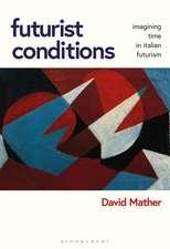 Futurist Conditions: Imagining Time in Italian Futurism