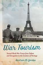 War Tourism: Second World War France from Defeat and Occupation to the Creation of Heritage