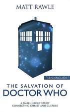 The Salvation of Doctor Who Leader Guide:  A Small Group Study Connecting Christ and Culture