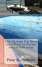 I Am Hungry for Your Love(book of Poetry Collection 2014)