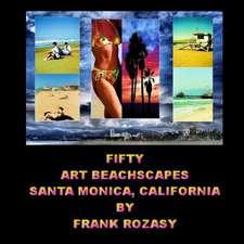 Fifty Art Beachscapes, Santa Monica California, by Frank Rozasy