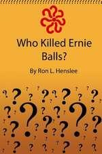 Who Killed Ernie Balls?