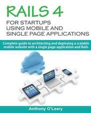 Rails 4 for Startups Using Mobile and Single Page Applications