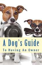 A Dog's Guide to Having an Owner