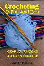 Crocheting Is Fun and Easy:  Grab the Hook and Join the Fun