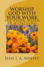 Worship God with Your Work