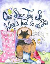 One Shoe...Two Shoes...What's Ted to Do?