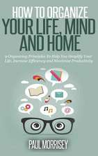 How to Organize Your Life, Mind and Home