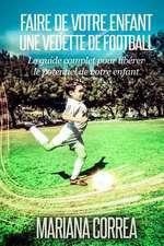 Faire de Votre Enfant Une Vedette de Football