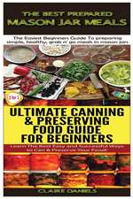 The Best Prepared Mason Jar Meals & Ultimate Canning & Preserving Food Guide for Beginners