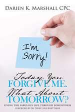 Today You Forgive Me. What about Tomorrow?:  Living the Fabulous Life Through Forgiveness