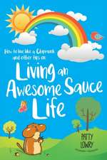How to Live Like a Chipmunk and Other Tips on Living an Awesome Sauce Life