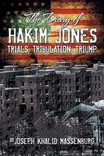 The Diary of Hakim Jones: Trials, Tribulation, Triump