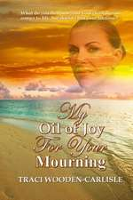 My Oil of Joy for Your Mourning
