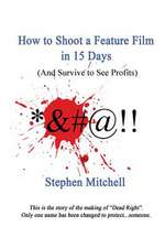 How to Shoot a Feature Film in 15 Days (and Survive to See Profits)