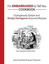 I'm Embarrassed to Tell You Cookbook