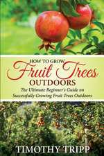How to Grow Fruit Trees Outdoors
