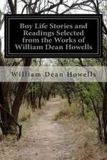 Boy Life Stories and Readings Selected from the Works of William Dean Howells