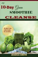 My 10-Day Green Smoothie Cleanse
