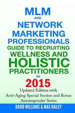 MLM and Network Marketing Professionals Guide to Recruiting Wellness and Holistic Practitioners for 2015