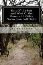 East O' the Sun and West O' the Moon with Other Norwegian Folk Tales