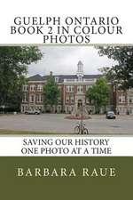 Guelph Ontario Book 2 in Colour Photos