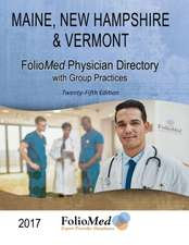 Maine, New Hampshire & Vermont Physician Directory with Group Practices 2017 Twenty-Fifth Edition