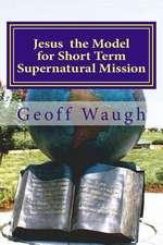 Jesus the Model for Short Term Supernatural Mission