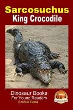 Sarcosuchus - King Crocodile