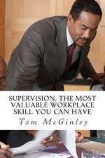 Supervision, the Most Valuable Workplace Skill You Can Have