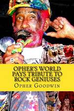 Opher's World Tributes to Rock Geniuses