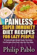 Painless Super Immunity Diet Recipes for Lazy People