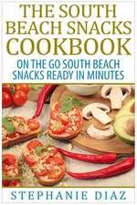 The South Beach Snacks Cookbook