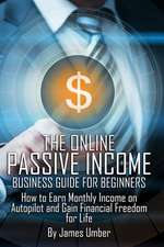 The Online Passive Income Business Guide for Beginners