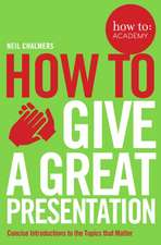 Chalmers, N: How To Give A Great Presentation