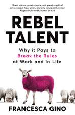 Gino, F: Rebel Talent: Why it Pays to Break the Rules at Work and in Life
